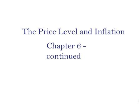 The Price Level and Inflation CHAPTER 1 Chapter 6 - continued.