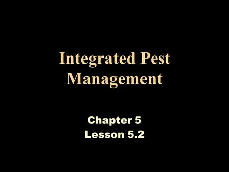 Integrated Pest Management Chapter 5 Lesson 5.2. PA Academic Standards for Environment & Ecology Standard 4.5.10.B Analyze health benefits and risks associated.
