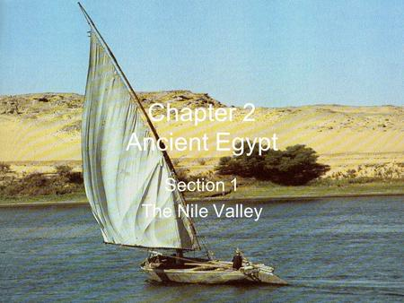 Chapter 2 Ancient Egypt Section 1 The Nile Valley.
