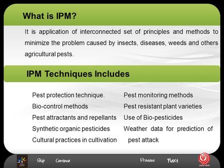 It is application of interconnected set of principles and methods to minimize the problem caused by insects, diseases, weeds and others agricultural pests.