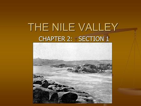 THE NILE VALLEY CHAPTER 2: SECTION 1. Settling the Nile Nile River Nile River 4,000 mile long 4,000 mile long Drink, clean, farm, cook, fish Drink, clean,