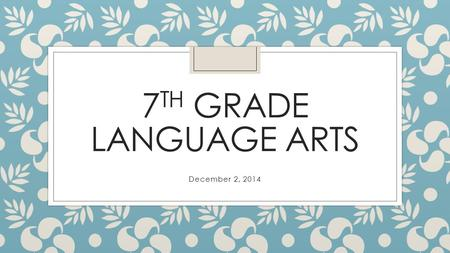 7 TH GRADE LANGUAGE ARTS December 2, 2014. Warm Up for Today ◦ You were given a sentence strip as you entered class. On your paper, write the sentence.