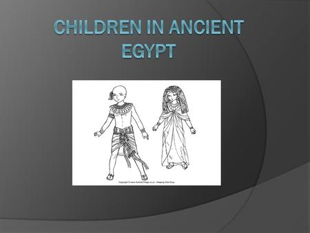 What do you think children were like in ancient Egypt? How were they like you and I? How were they different? Let's take a look!