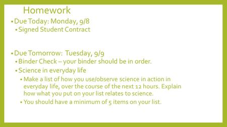 Homework Due Today: Monday, 9/8 Signed Student Contract Due Tomorrow: Tuesday, 9/9 Binder Check – your binder should be in order. Science in everyday life.