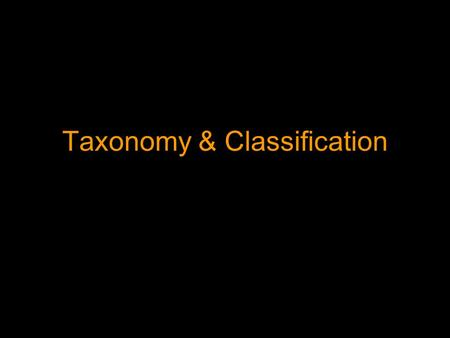 Taxonomy & Classification. The Problem It is currently estimated that there are between 10 and 30 million species on Earth (only 1 million have been named)
