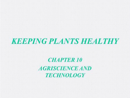 KEEPING PLANTS HEALTHY CHAPTER 10 AGRISCIENCE AND TECHNOLOGY.