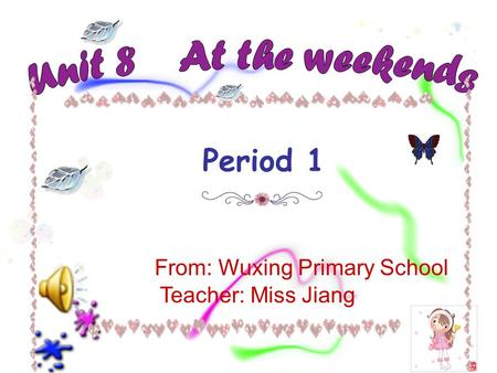 Period 1 From: Wuxing Primary School Teacher: Miss Jiang.