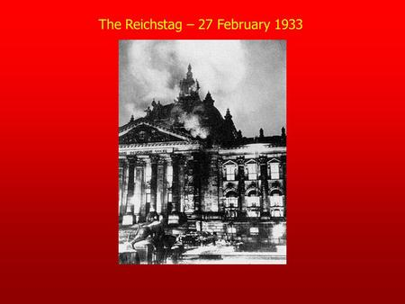 The Reichstag – 27 February 1933. The Reichstag Fire – 27 February 1933 The night of February 27, 1933 loomed dark and grey over the city of Berlin. The.
