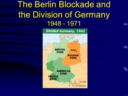 The Berlin Blockade and the Division of Germany 1948 - 1971.