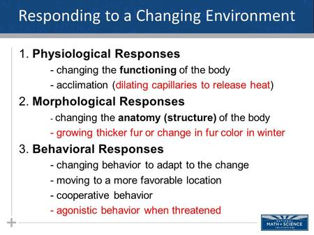Responding to a Changing Environment 1. Physiological Responses - changing the functioning of the body - acclimation (dilating capillaries to release.