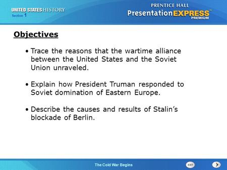 The Cold War Begins Section 1 Trace the reasons that the wartime alliance between the United States and the Soviet Union unraveled. Explain how President.