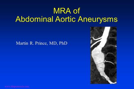 MRA of Abdominal Aortic Aneurysms Martin R. Prince, MD, PhD www.Mrprotocols.com.