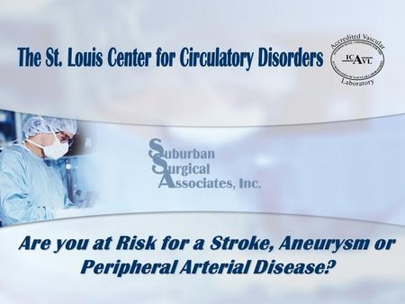 Are you at Risk for a Stroke, Aneurysm or Peripheral Arterial Disease?