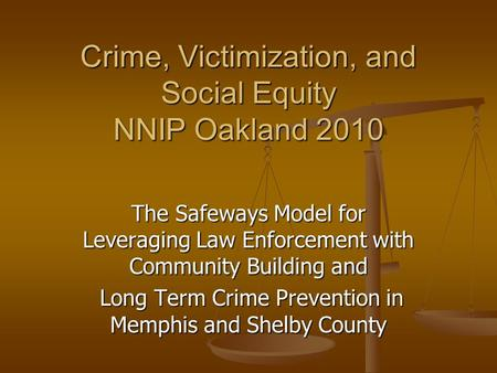 The Safeways Model for Leveraging Law Enforcement with Community Building and Long Term Crime Prevention in Memphis and Shelby County Long Term Crime Prevention.