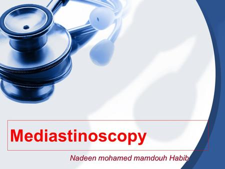 Mediastinoscopy Nadeen mohamed mamdouh Habib. Objectives Indications. The nature of the procedure. Important anesthetic management principles. Anesthetic.