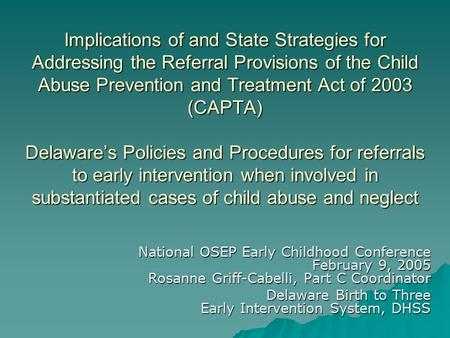 Implications of and State Strategies for Addressing the Referral Provisions of the Child Abuse Prevention and Treatment Act of 2003 (CAPTA) Delaware's.