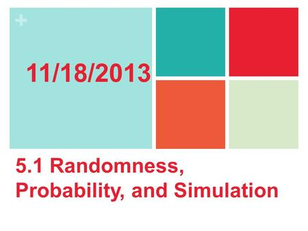 11/18/2013 5.1 Randomness, Probability, and Simulation.