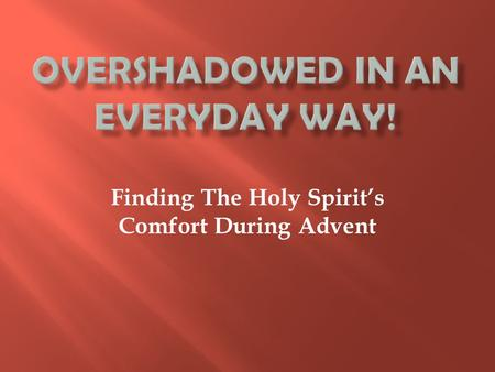 Finding The Holy Spirit's Comfort During Advent. 1. Finances 2. Fears 3. Loneliness 4. Loss.