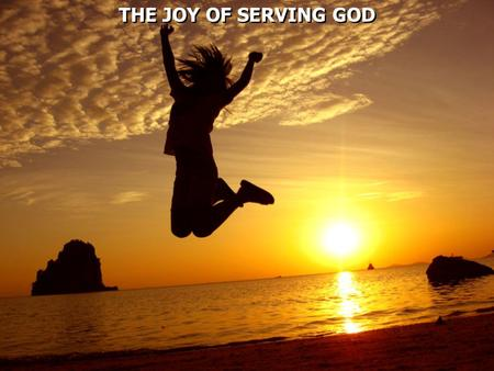 THE JOY OF SERVING GOD.