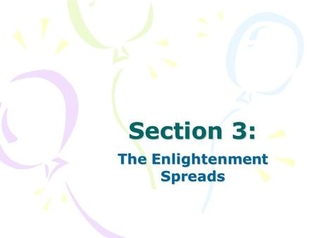 Section 3: The Enlightenment Spreads. A World of Ideas Intellectual Life in Paris –Paris becomes center of the Enlightenment during the 1700s –City is.