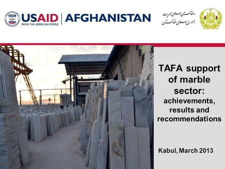 TAFA support of marble sector: achievements, results and recommendations Kabul, March 2013.