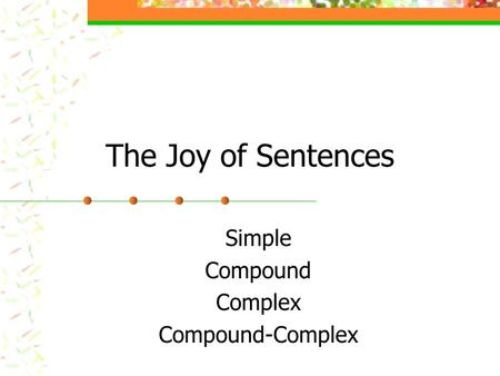 The Joy of Sentences Simple Compound Complex Compound-Complex.