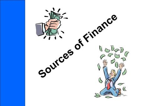 Sources of Finance. Sources of finance We already know that a new business will have many costs e.g. –Premises, stock, wages, bills etc. They need money.