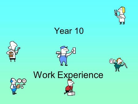 Year 10 Work Experience. WE is no longer compulsory, however we feel the benefits of WE are worth us still including it in the KS4 curriculum. Monday.