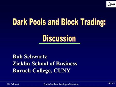 ©R. Schwartz Equity Markets: Trading and Structure Slide 1 Bob Schwartz Zicklin School of Business Baruch College, CUNY.