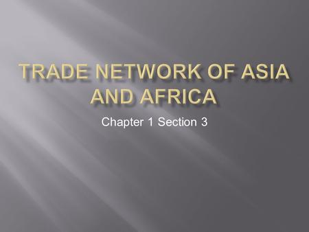 Chapter 1 Section 3.   From earliest times, trade linked groups who lived a great distance from one another.  As trade developed, merchants established.