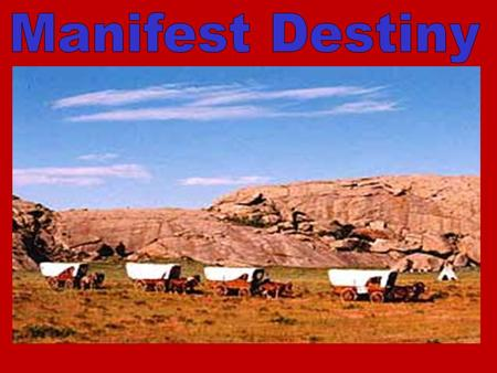 "The Roots of Manifest Destiny In the mid-1800's, many Americans felt it was the fate of our country to spread ""from sea to shining sea"". The term Manifest."