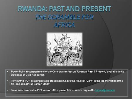 "Power Point accompaniment for the Consortium's lesson ""Rwanda, Past & Present,"" available in the Database of Civic Resources. To view this PDF as a projectable."