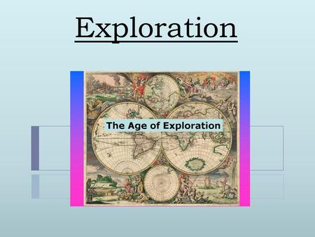 Exploration. Focus Questions  1. What are some of the causes and effects of Exploration?  2. How did geography (where they are located?) affect Portugal,