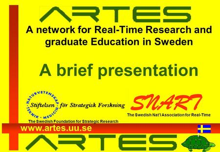 www.artes.uu.se A network for Real-Time Research and graduate Education in Sweden A brief presentation SNART The Swedish Foundation for Strategic Research.