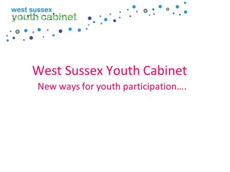 West Sussex Youth Cabinet New ways for youth participation….