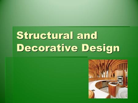 Structural and Decorative Design. Design  The selecting and organizing of materials to fill a function.  Components of Design  Elements of Design:
