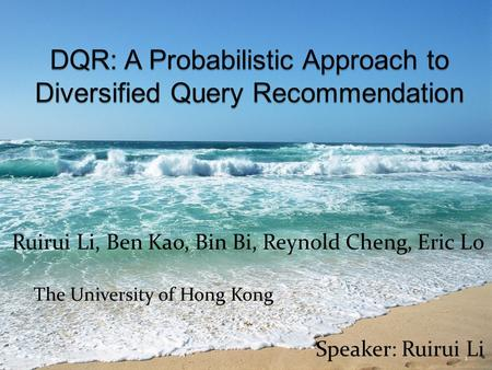 Ruirui Li, Ben Kao, Bin Bi, Reynold Cheng, Eric Lo Speaker: Ruirui Li 1 The University of Hong Kong.