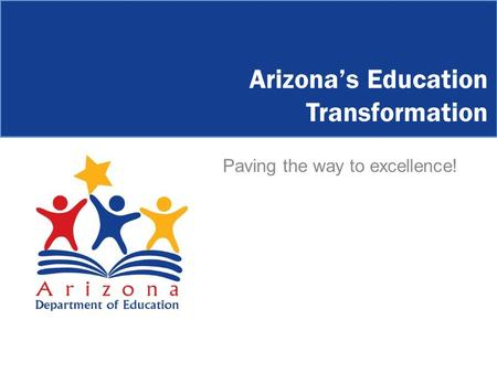 Arizona's Education Transformation Paving the way to excellence!