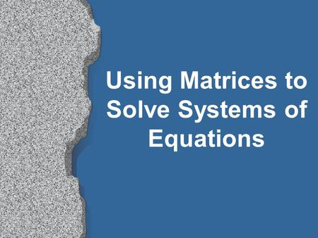 Using Matrices to Solve Systems of Equations Matrix Equations l We have solved systems using graphing, but now we learn how to do it using matrices.