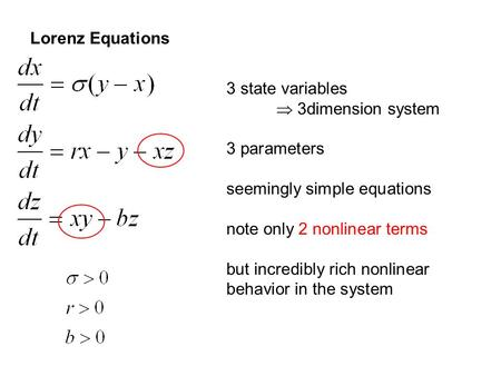 Lorenz Equations 3 state variables  3dimension system 3 parameters seemingly simple equations note only 2 nonlinear terms but incredibly rich nonlinear.