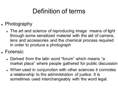 Definition of terms Photography The art and science of reproducing image means of light through some sensitized material with the aid of camera, lens and.