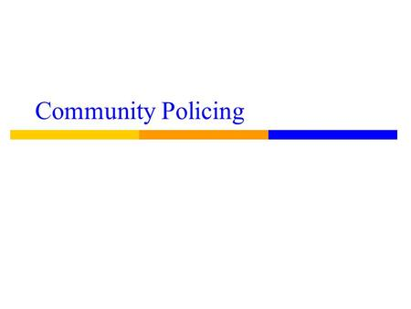 Community Policing. Developed in Response ● To the changes that put police in cars and removed them from neighborhoods ● To understanding that modern.