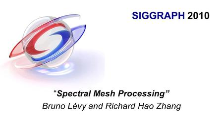"SIGGRAPH 2010 ""Spectral Mesh Processing"" Bruno Lévy and Richard Hao Zhang."