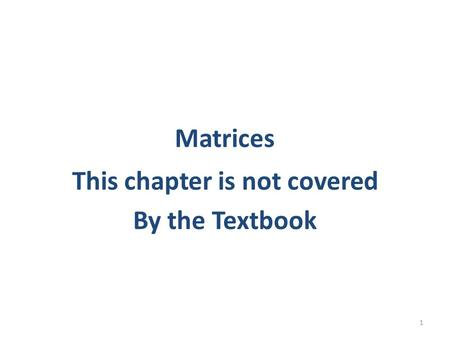 Matrices This chapter is not covered By the Textbook 1.
