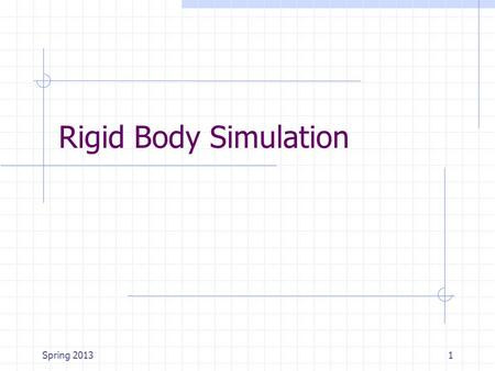 Spring 20131 Rigid Body Simulation. Spring 20132 Contents Unconstrained Collision Contact Resting Contact.