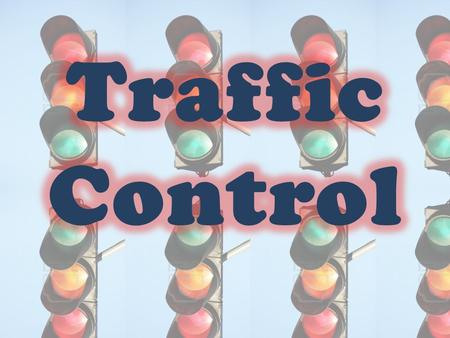 What is traffic control? Methods of controlling traffic The traffic light Controlling the speed.