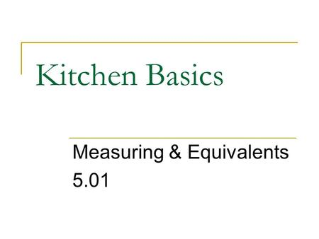 Kitchen Basics Measuring & Equivalents 5.01. Customary Units of Measurement Volume  Teaspoon (tsp)  Tablespoon (tbsp)  Cup (c)  Fluid ounce (fl oz)