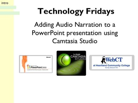 Technology Fridays Adding Audio Narration to a PowerPoint presentation using Camtasia Studio intro.