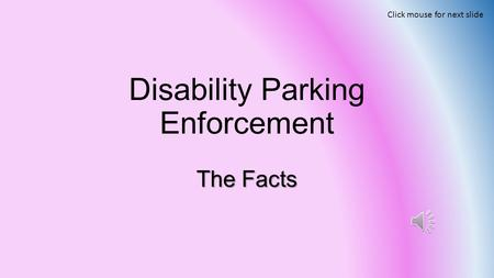 Disability Parking Enforcement The Facts Click mouse for next slide.
