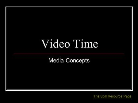 Video Time Media Concepts The Spill Resource Page.